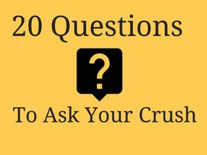 20 Questions to ask your crush