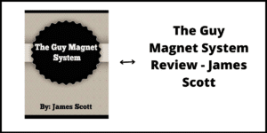 The Guy Magnet System Review - James Scott