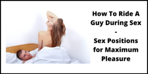 How To Ride A Guy During Sex