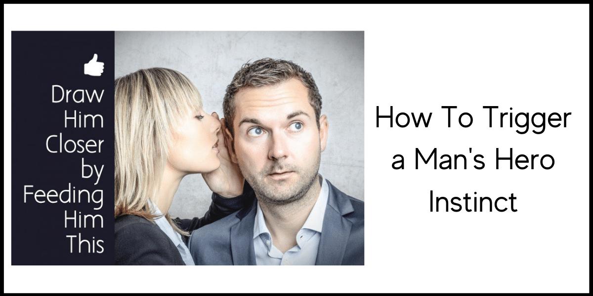 How To Trigger a Man's Hero Instinct
