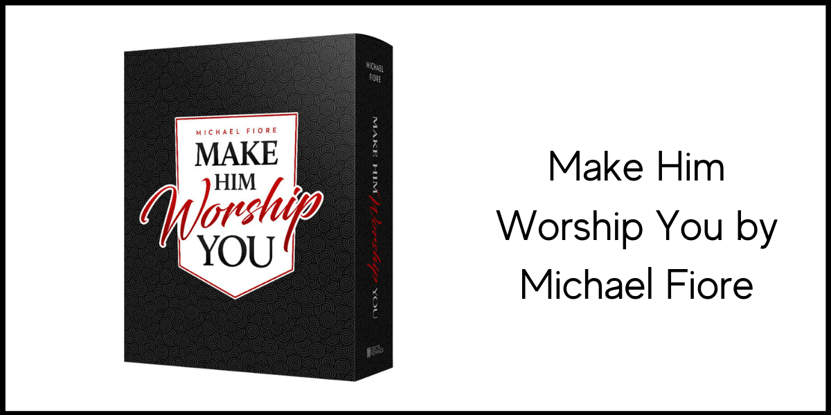 Make Him Worship You by Michael Fiore