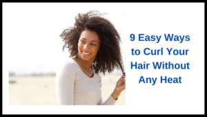 Easy Ways to Curl Your Hair Without Any Heat