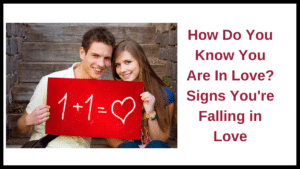 How Do You Know You Are In Love?